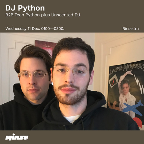 DJ Python B2B Teen Actor plus Unscented DJ - 11 December 2019