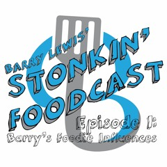 Barry's Foodie Influences | Ep1 | Stonkin' Foodcast