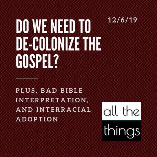 Do We Need To De-Colonize The Gospel?    12/7/19
