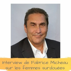 Interview de Fabrice Micheau sur les femmes surdouées