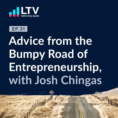 Advice from the Bumpy Road of Entrepreneurship, with Josh Chingas | Ep 31
