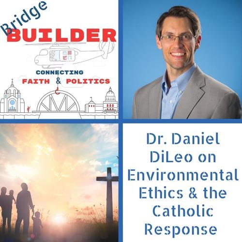 Dr. Daniel DiLeo on Environmental Ethics and the Catholic Response