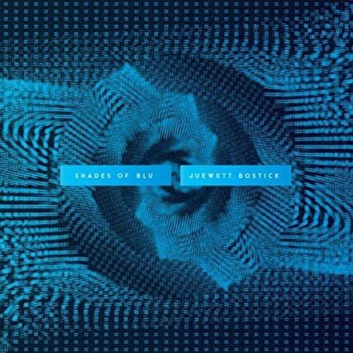 Juewett Bostick : Shades Of Blu