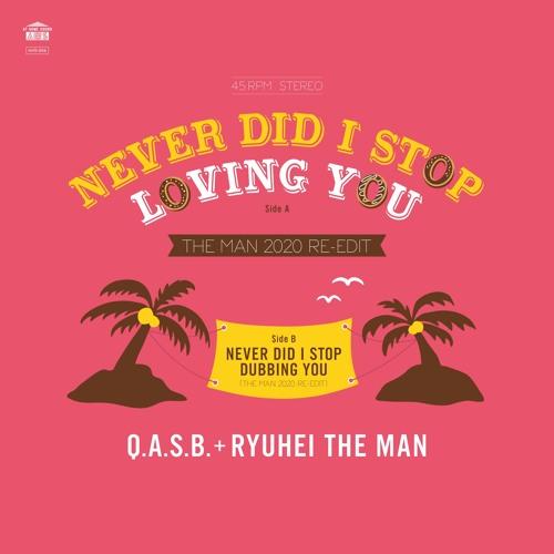 01 SAMPLE Q.A.S.B. + RYUHEI THE MAN NEVER DID I STOP LOVING YOU (THE MAN 2020 RE - EDIT)