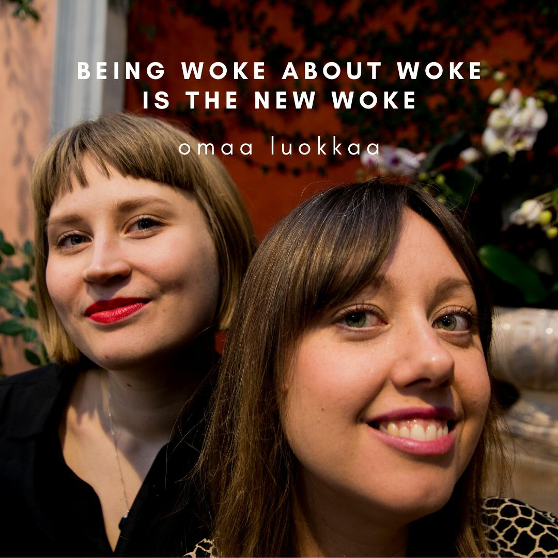 38. Being woke about woke is the new woke