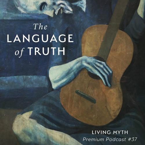 Living Myth Premium - Episode 37 - The Language of Truth