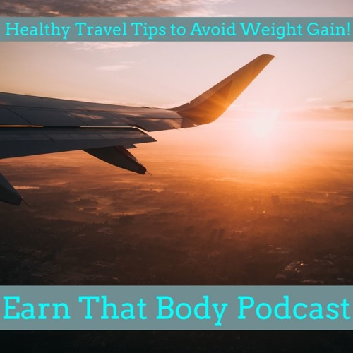 #165 Healthy Travel Tips to Avoid Weight Gain
