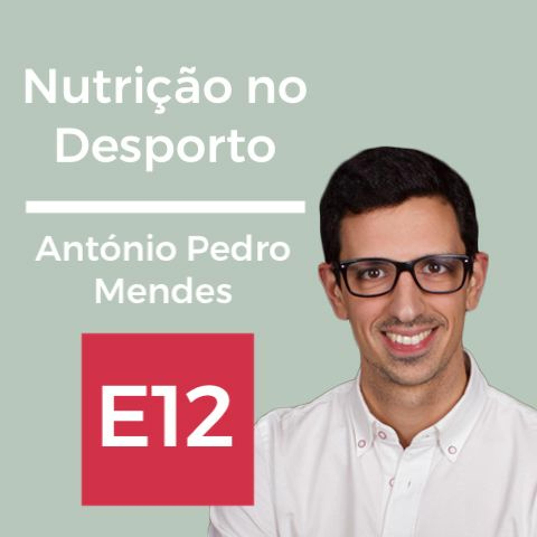 E12: Nutrição no desporto, com António Pedro Mendes