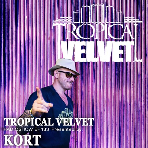 Tropical Velvet Radioshow Ep133 Presented By Kort By Tropical