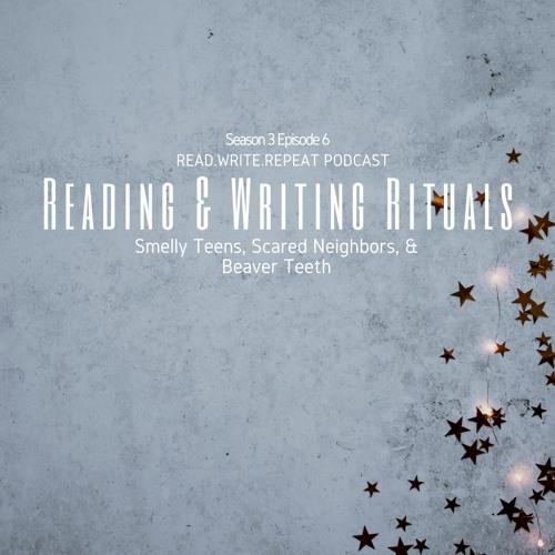 Reading & Writing Rituals: Smelly Teens, Scared Neighbors, & Beaver Teeth-S3E6
