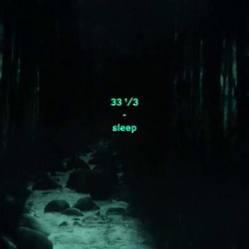 33 ¹/³ - sleep