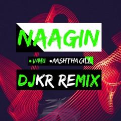 Naagin - Vayu, Akasa, Aastha Gill (DJKR REMIX)|FREE DOWNLOAD