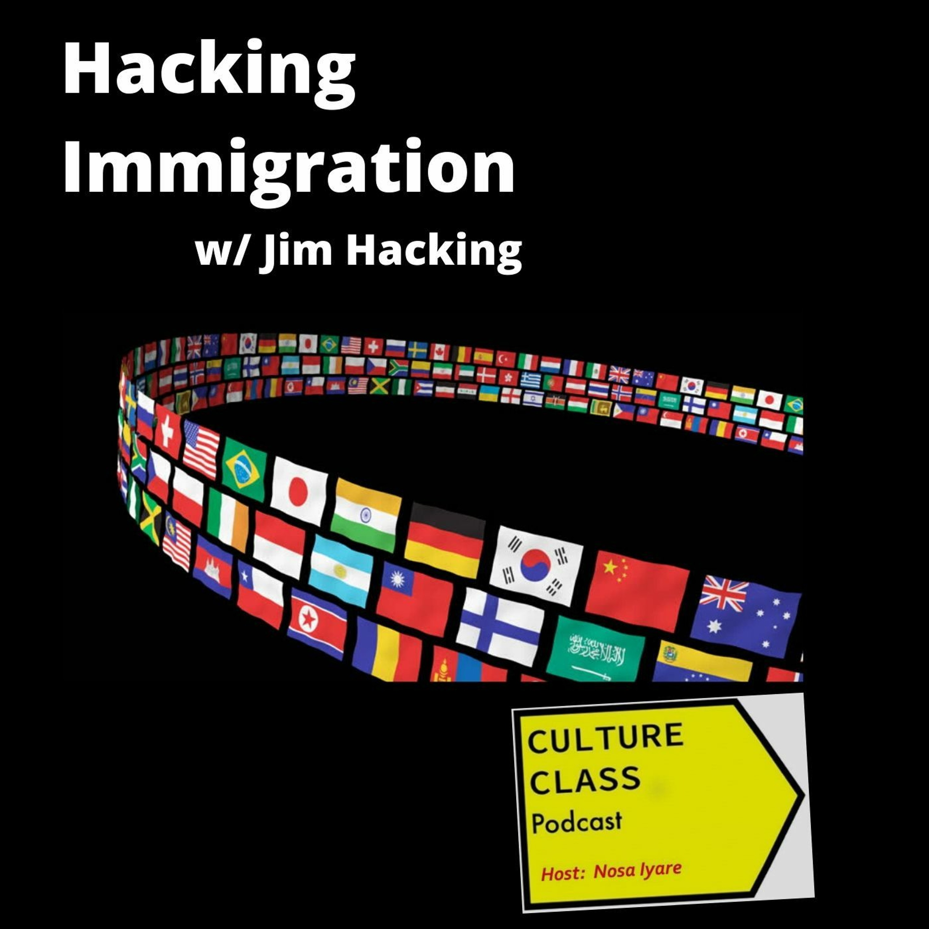 Ep 052- Hacking Immigration- Part 1 (w/ Jim Hacking)