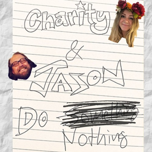 Charity and Jason Do Nothing   THREE