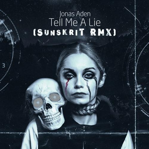Jonas Aden - Tell Me A Lie (SunskriT RMX)