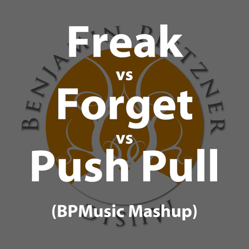 Freak Forget Push Pull (BPMusic Mashup)