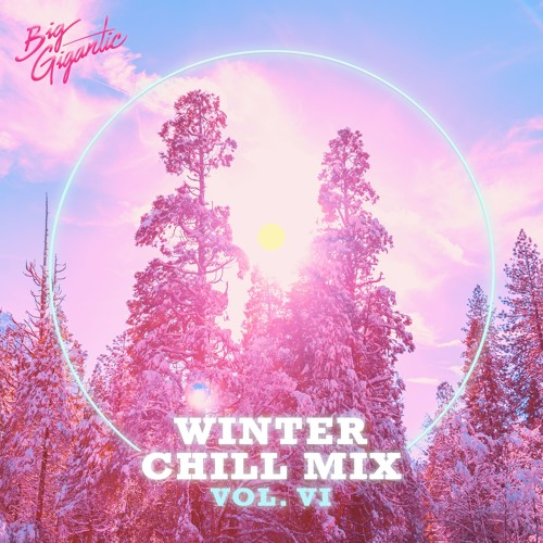 Big Gigantic - WINTER CHILL MIX VOL. 6