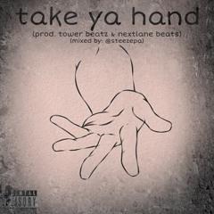 take ya hand (prod. tower beats & nextlane beats) (mixed by: @steezepa)