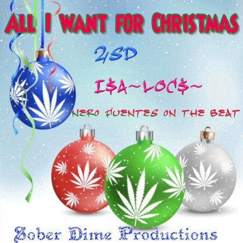 All I want for Christmas (Feat_ I$a~Loc$~ , Nero Fuentes on the beat )