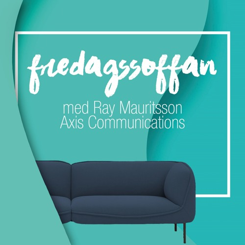 Fredagssoffan - Ray Mauritsson Axis Communications