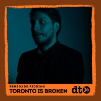 Renegade Riddims: Toronto Is Broken