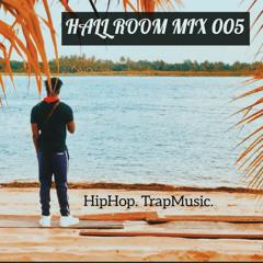 HALL ROOM MIX 005 (HIP HOP-TRAP)