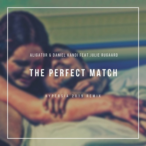 Aligator Feat. Daniel Kandi -The Perfect Match (Hypersia 2019 Remix)