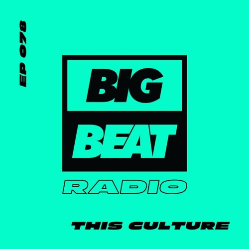 Big Beat Radio: EP #78 - This Culture (This Is Our Culture Mix)