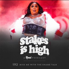 Miss Me With The Shame Talk (Ep: 192)