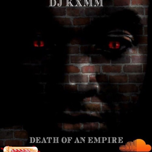 DJ KXMM - DEATH OF AN EMPIRE