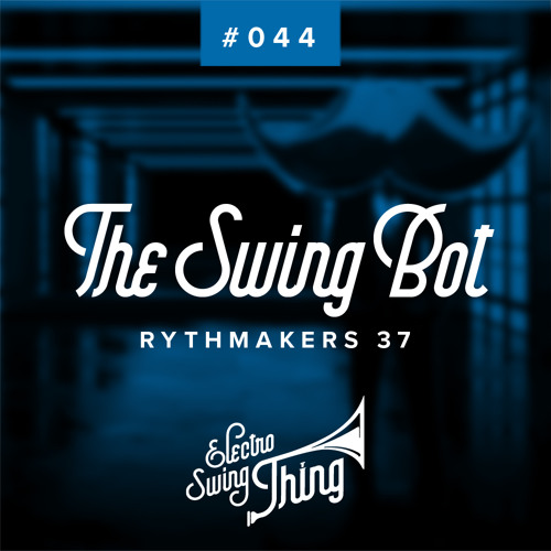 The Swing Bot - Rythmakers 37 // Electro Swing Thing #044