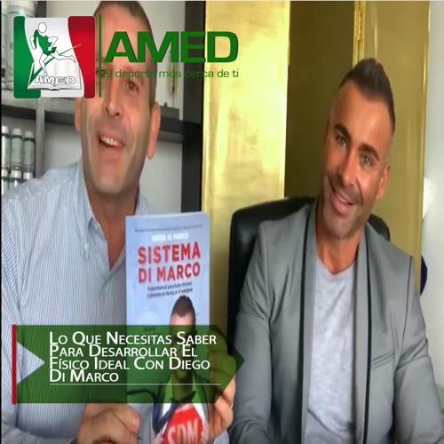 Podcast 386 AMED - Lo Que Necesitas Saber Para Desarrollar El Físico Ideal Con Diego Di Marco