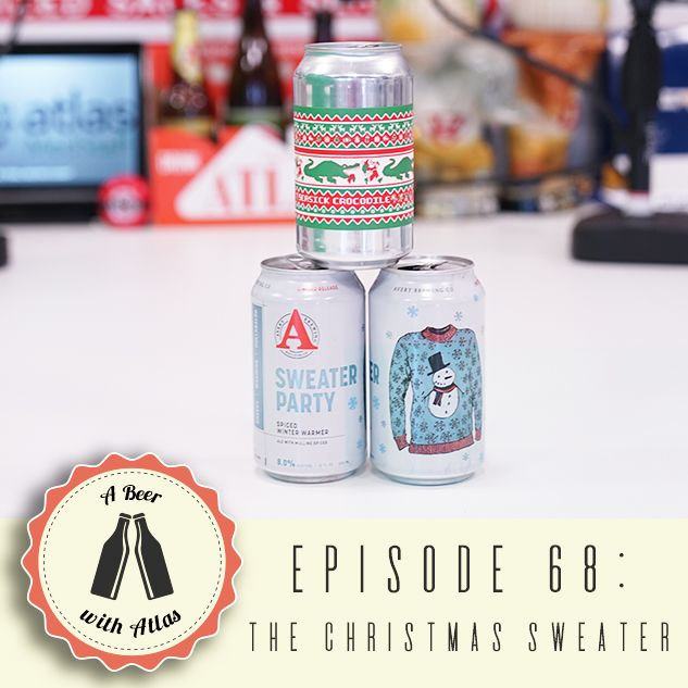 The Christmas Sweater - Christmas Beers Ep. 1 - A Beer With Atlas 68
