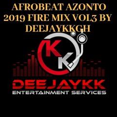 🔥AFROBEAT AZONTO 2019 FIRE MIX VOL3 BY DEEJAYKKGH🔥