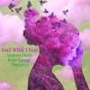 Download Feel What I Feel.  With Echo Garage & TheGat(s) 😎😎😎 Mp3