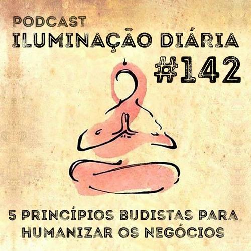 #142 - 5 Princípios Budistas Para Humanizar Os Negócios