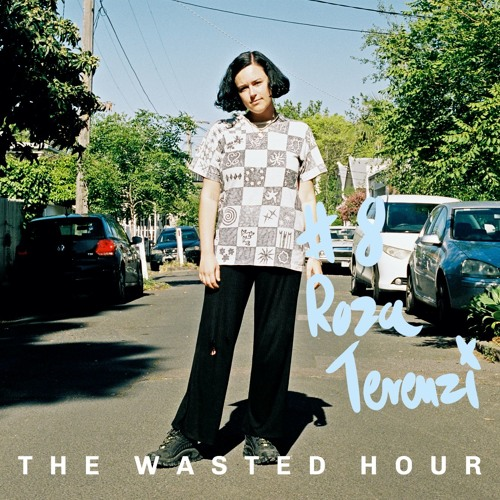 The Wasted Hour Podcast #8: Roza Terenzi
