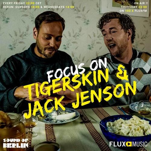 Focus On Tigerskin & Jack Jenson  / Mix for Sound Of Berlin @ FluxMusic