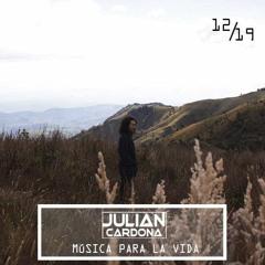 Julian Cardona Presenta: Música Para La Vida - Melodic Deep set. Diciembre 2019