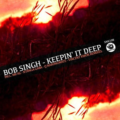 Bob Singh - Keepin' It Deep (incl. MR KG, N'Dinga Gaba, Q Narongwate, Vincent Kwok Rmxs) - SNK108