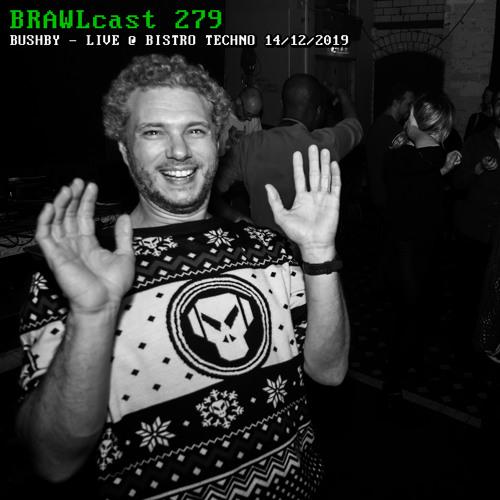 BRAWLcast 279 Bushby - Live @ Bistro Techno 14/12/2019