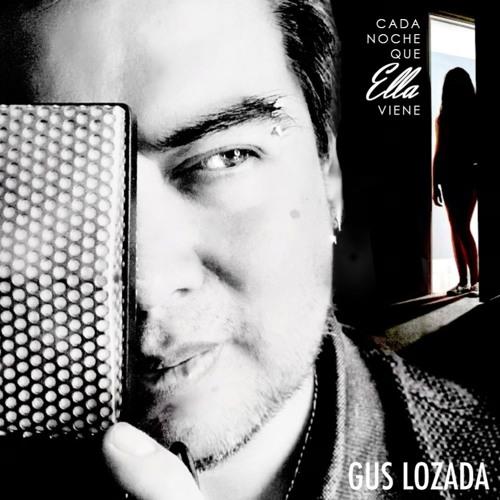 Cada Noche Que Ella Viene - Gus Lozada