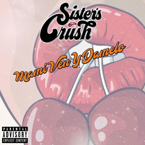 Sister's Crush - Mami Ven Y Damelo