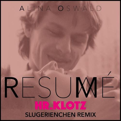 Alina Oswald - resumé (Hr.Klotz slugerienchen rmx)
