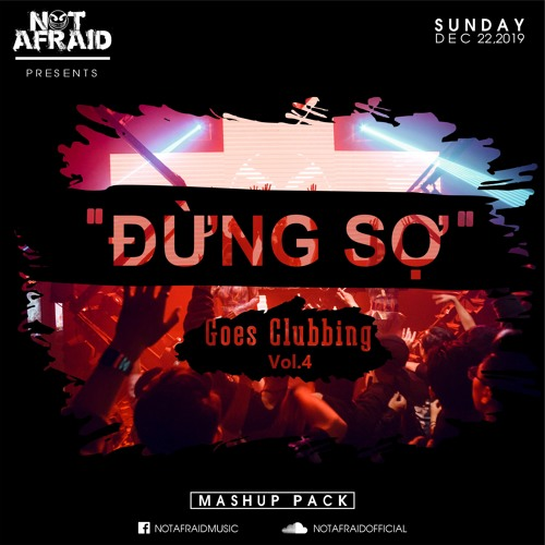 """Đừng Sợ Goes Clubbing"" Mashup Pack Vol.4 (FREE DOWNLOAD NOW)"