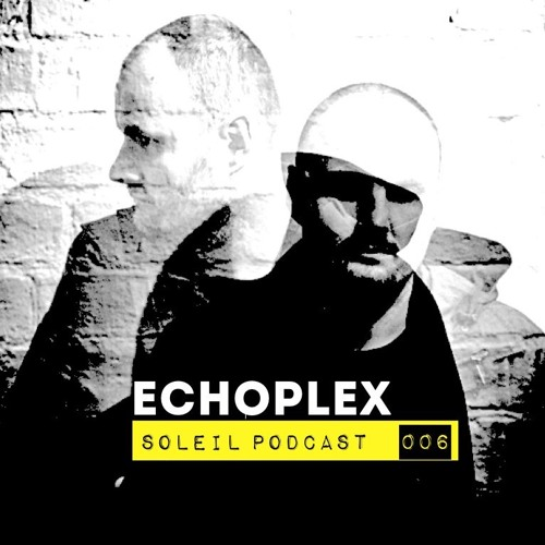 Soleil Podcast 006 - Echoplex