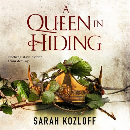 A Queen in Hiding by Sarah Kozloff - Audiobook Excerpt