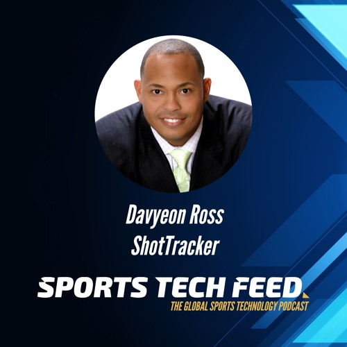 The impact of real-time basketball data for coaches, players and fans with Davyeon Ross, ShotTracker