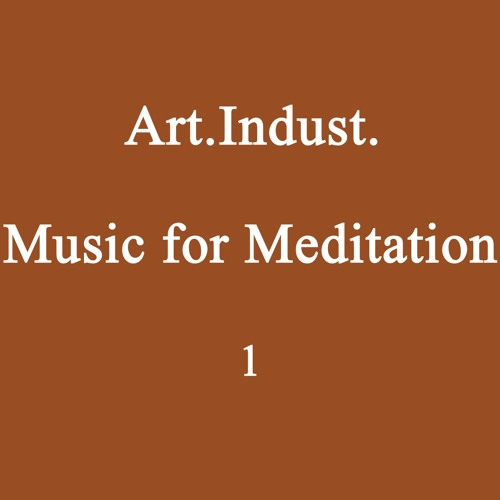 Art.Indust. - Music for Meditation 1