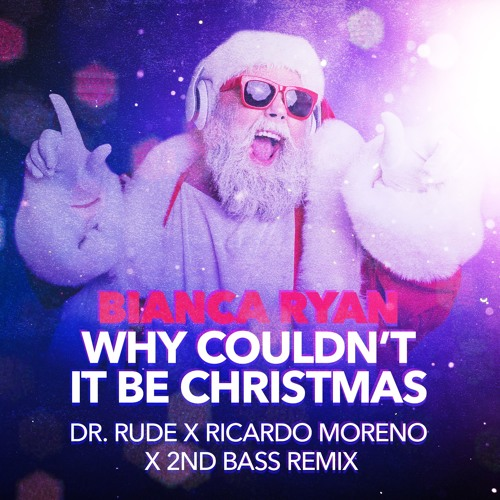 Bianca Ryan - Why Couldn't It Be Christmas Everyday (Dr. Rude X Ricardo Moreno X 2nd Bass RMX)